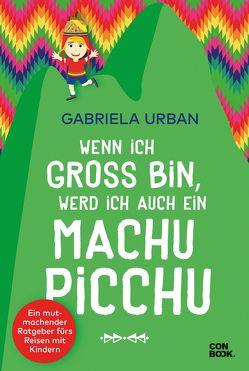 Wenn ich groß bin, werd' ich auch ein Machu Picchu von Urban,  Gabriela