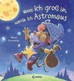 Wenn ich groß bin, werde ich Astromaus von Mannchen,  Nadine, Smallman,  Steve