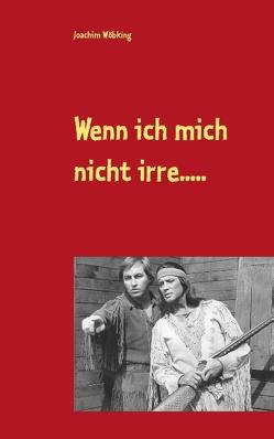 Wenn ich mich nicht irre….. von Wöbking,  Joachim