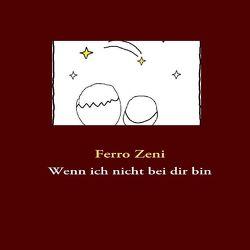 Wenn ich nicht bei dir bin von Zeni,  Ferro