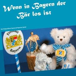 Wenn in Bayern der Bär los ist von Fellberg,  Ursula Chrisina
