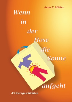 Wenn in der Hose die Sonne aufgeht von Müller,  Arno E.