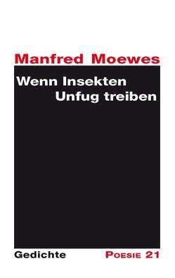 Wenn Insekten Unfug treiben von Leitner,  Anton G., Moewes,  Manfred