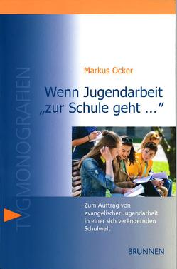 """Wenn Jugendarbeit """"zur Schule geht …"""" von Ocker,  Markus"""