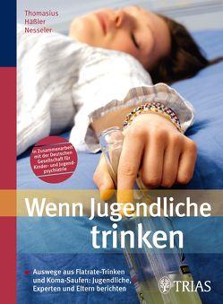 Wenn Jugendliche trinken von Blanck,  Nathalie, Häßler,  Frank, Nesseler,  Thomas, Reiche,  Dagmar, Sorg,  Pascale Andrea