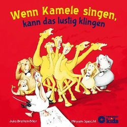 Wenn Kamele singen, kann das lustig klingen von Breitenöder,  Julia, Specht,  Myriam