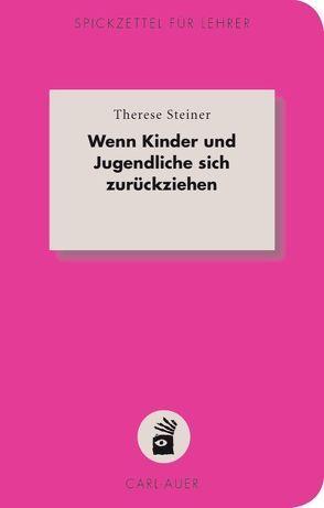 Wenn Kinder und Jugendliche sich  zurückziehen von Steiner,  Therese