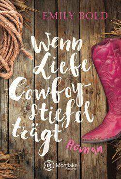 Wenn Liebe Cowboystiefel trägt von Bold,  Emily