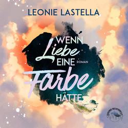 Wenn Liebe eine Farbe hätte von Gscheidle,  Tillmann, Lastella,  Leonie, Vanroy,  Funda, Zigic,  Sasha