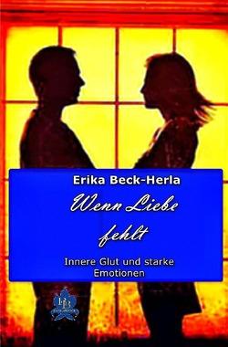 Wenn Liebe fehlt von Beck-Herla,  Erika