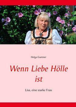 Wenn Liebe Hölle ist von Gurtner,  Helga