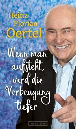 Wenn man aufsteht, wird die Verbeugung tiefer von Oertel,  Heinz Florian