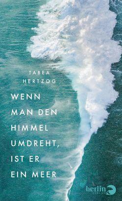 Wenn man den Himmel umdreht, ist er ein Meer von Hertzog,  Tabea