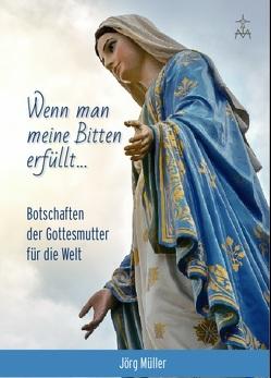 Wenn man meine Bitten erfüllt von Müller,  Jörg