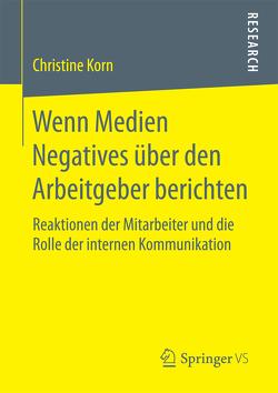 Wenn Medien Negatives über den Arbeitgeber berichten von Korn,  Christine