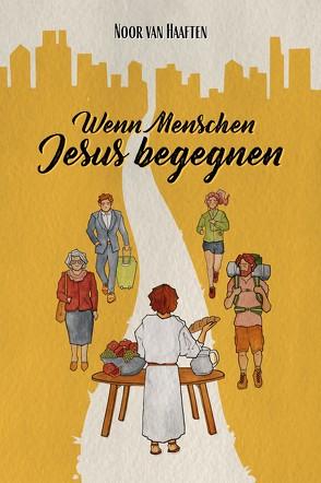 Wenn Menschen Jesus begegnen von van Haaften,  Noor