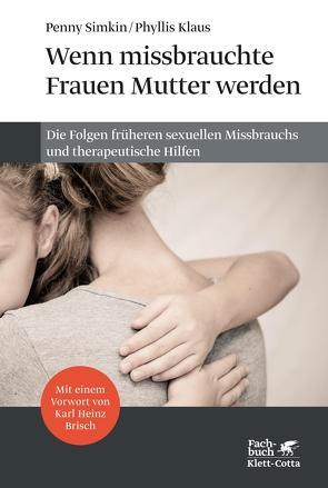 Wenn missbrauchte Frauen Mutter werden von Brisch,  Karl Heinz, Klaus,  Phyllis, Simkin,  Penny, Vorspohl,  Elisabeth