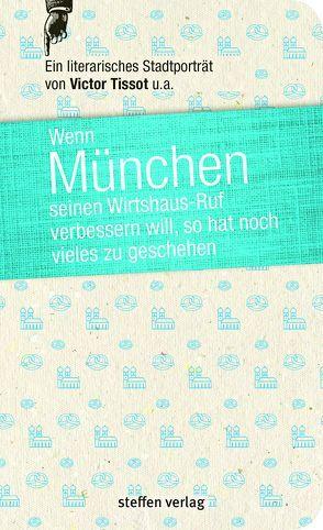 Wenn München seinen Wirtshaus-Ruf verbessern will, so hat noch vieles zu geschehen von Tissot,  Victor