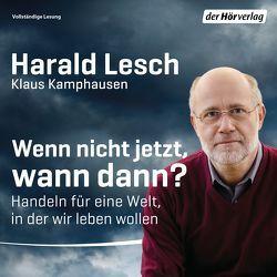 Wenn nicht jetzt, wann dann? von Cortis,  Julia, Damitz,  Claus-Peter, Kamphausen,  Klaus, Kügow-Klenz,  Detlef, Lesch,  Harald