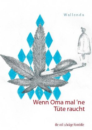 Wenn Oma mal `ne Tüte raucht von Wallenda,  Matthias, Wallenda,  Wolfgang