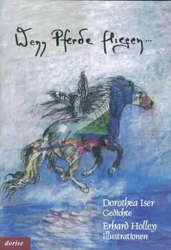 Wenn Pferde fliegen von Holley,  Erhard, Iser,  Dorothea