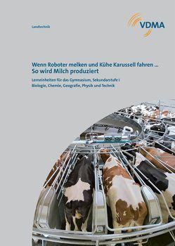 Wenn Roboter melken und Kühe Karussell fahren … So wird Milch produziert. von Dr. Busch,  Franz-Josef, Prof. Dr. Dr. Gauly,  Matthias, Rosenthal,  Thomas, Zimbelius,  Daniel