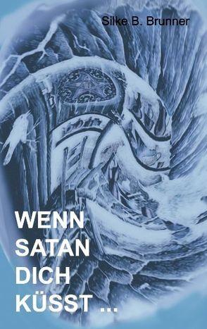 Wenn Satan dich küsst… von Brunner,  Silke B.