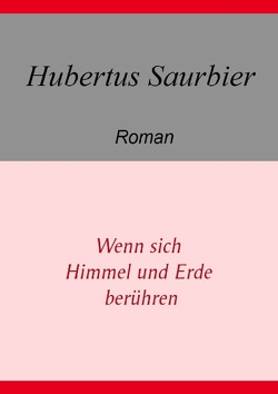 Wenn sich Himmel und Erde berühren von Saurbier,  Hubertus
