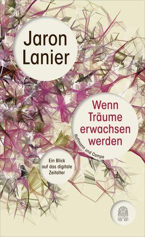 Wenn Träume erwachsen werden von Lanier,  Jaron, Pflüger,  Friedrich, Schlatterer,  Heike, Schmid,  Sigrid, Topalova,  Violeta