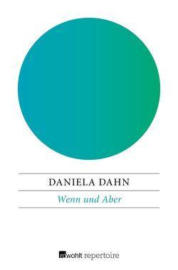 Wenn und Aber von Dahn,  Daniela