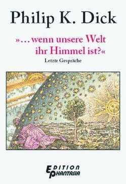 '… wenn unsere Welt ihr Himmel ist?' von Dick,  Philip K, Koerber,  Joachim, Powers,  Tim