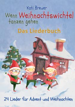 Wenn Weihnachtswichtel tanzen gehen – 24 Lieder für Advent und Weihnachten von Breuer,  Kati