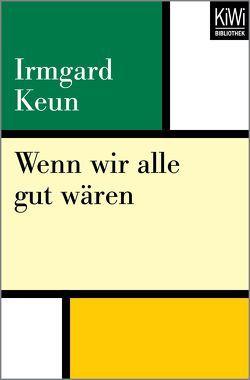 Wenn wir alle gut wären von Keun,  Irmgard