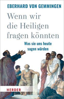 Wenn wir die Heiligen fragen könnten von Gemmingen,  Eberhard von