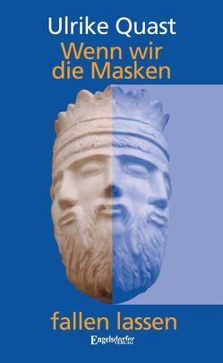 Wenn wir die Masken fallen lassen von Quast,  Ulrike