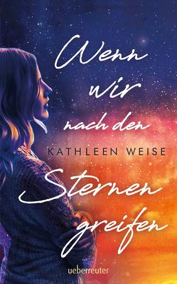 Wenn wir nach den Sternen greifen von Weise,  Kathleen