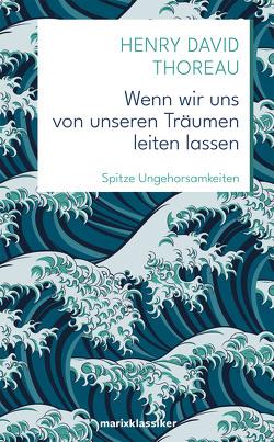Wenn wir uns von unseren Träumen leiten lassen von Thoreau,  Henry David