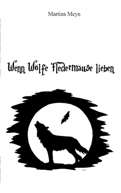 Wenn Wölfe Fledermäuse lieben von Meyn,  Martina