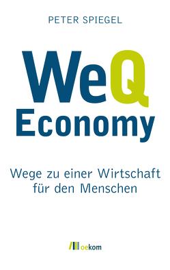 WeQ Economy von Obermüller,  Marianne, Spiegel,  Peter