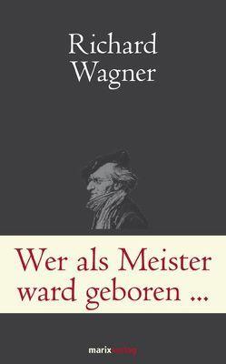 Wer als Meister ward geboren… von Wagner,  Richard