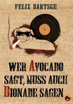 Wer Avocado sagt, muss auch Bionade sagen von Bartsch,  Felix