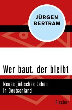 Wer baut, der bleibt von Bertram,  Jürgen
