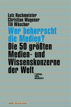 Wer beherrscht die Medien? von Hachmeister,  Lutz, Wagener,  Christian, Wäscher,  Till