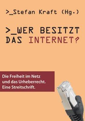 Wer besitzt das Internet? von Becker,  Konrad, Doctorow,  Cory, Grassmuck,  Volker, Kraft,  Stefan, Macho,  Thomas, Ruiss,  Gerhard, Tschmuck,  Peter, Wippersberg,  Walter