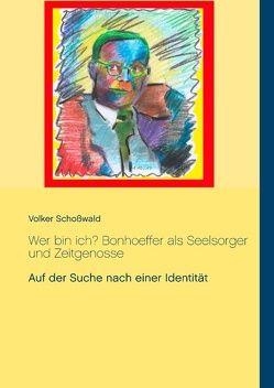 Wer bin ich? Bonhoeffer als Seelsorger und Zeitgenosse von Schoßwald,  Volker