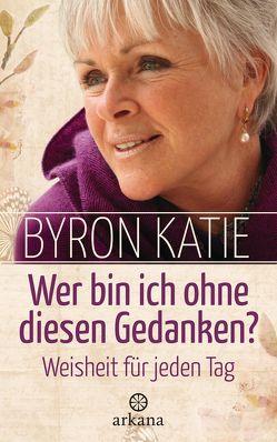 Wer bin ich ohne diesen Gedanken? von Katie,  Byron, Panster,  Andrea