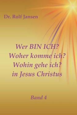 Wer BIN ICH? Woher komme ich? Wohin gehe ich? in Jesus Christus von Jansen,  Dr. Rolf