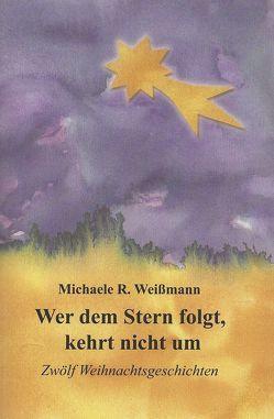 Wer dem Stern folgt, kehrt nicht um von Weißmann,  Michaele R.