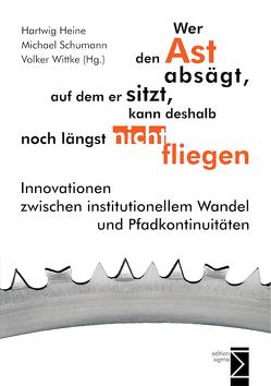 Wer den Ast absägt, auf dem er sitzt, kann deshalb noch längst nicht fliegen von Heine,  Hartwig, Schumann,  Michael, Wittke,  Volker