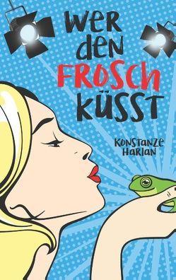 Wer den Frosch küsst von Harlan,  Konstanze